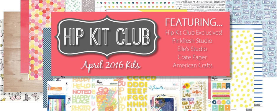 April 2016 Hip Kit Club Scrapbook Kits