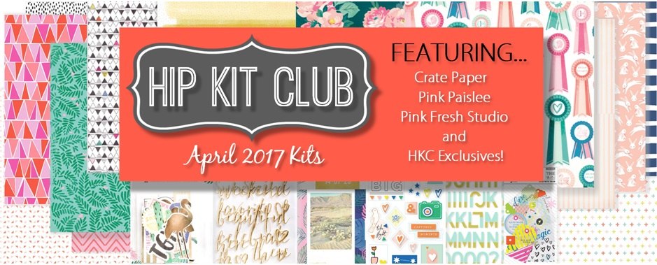 April 2017 Hip Kit Club Scrapbook Kits