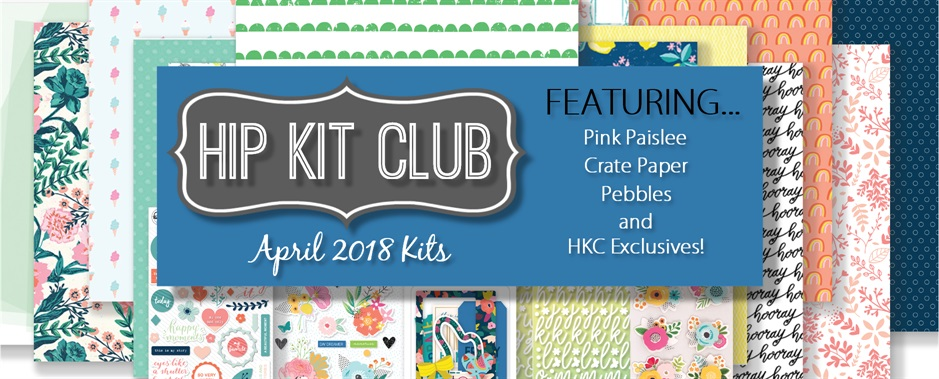 April 2018 Hip Kit Club Scrapbooking Kits