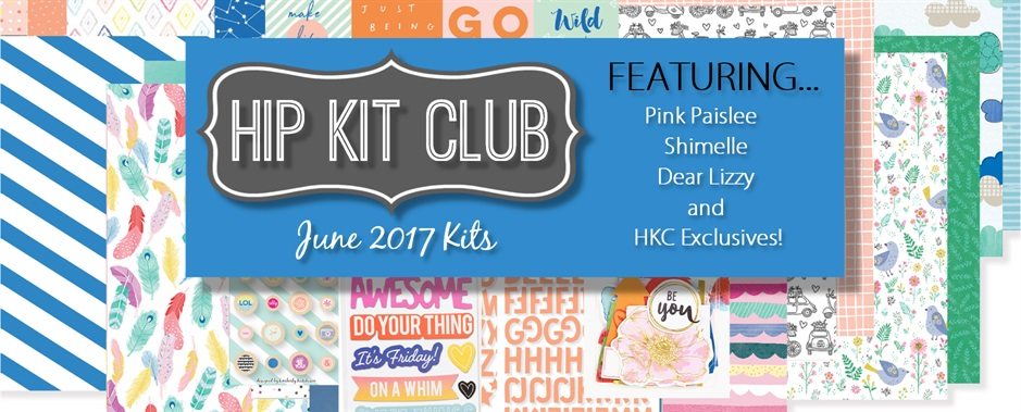 June 2017 Hip Kit Club Scrapbook Kits