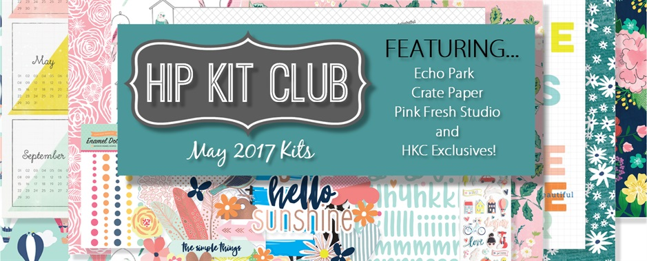 May 2017 Hip Kit Club Scrapbook Kits