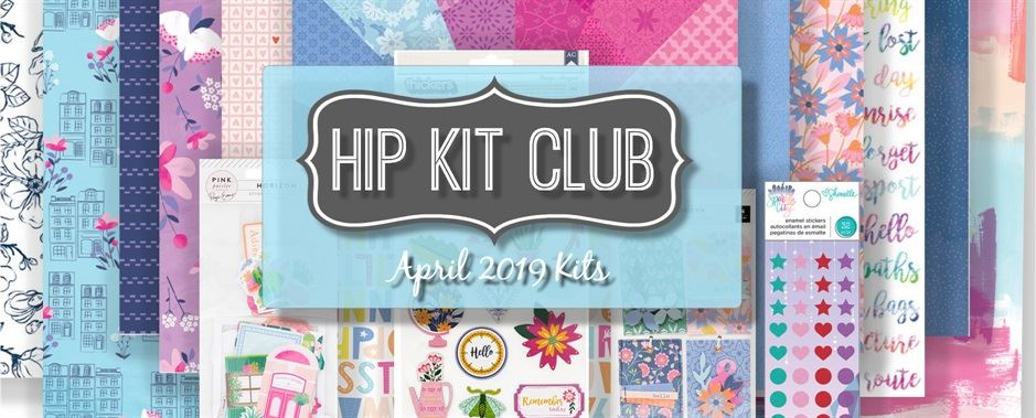 April 2019 Hip Kit Club Scrapbooking Kits